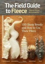 The Field Guide to Fleece: 100 Sheep Breeds and How to Use Their Fibers by...