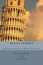 Towers of Babel : An Exposition of Bible Versions by Joseph Kennedy (2011,...