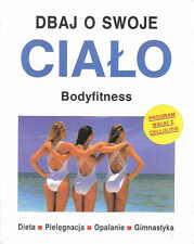Dbaj o swoje ciało BODYFITNESS Dieta Pielegnacja Gimnastyka