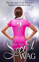 I am the Secret WAG: The True Story of My Life as an England-ExLibrary