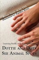 Dottie and Dots See Animal Spots: Learning Braille with Dots and Dottie (Paperba