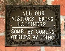 ALL OUR VISITORS BRING HAPPINESS. SOME BY COMING, OTHERS BY GOING Iron Sign
