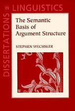 The Semantic Basis of Argument Structure (Dissertations in Linguistics), , Wechs