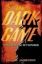 The Dark Game: True Spy Stories from Invisible Ink to CIA Moles-ExLibrary