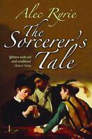 The Sorcerer's Tale: Faith and Fraud in Tudor England: By Ryrie, Alec