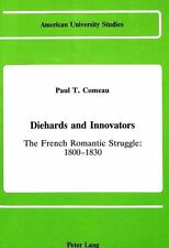 Diehards and Innovators: The French Romantic Struggle: 1800-1830 (American Univ