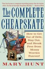 The Complete Cheapskate: How to Get Out of Debt, Stay Out, and Break Free from M