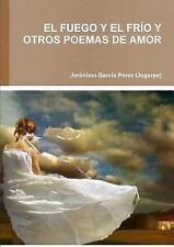 El Fuego y el Frio y Otros Poemas de Amor by Jeronim Garcaa Perez (Jegarpe)...