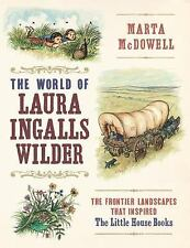 The World of Laura Ingalls Wilder : The Landscapes of the American Frontier That Inspired the Little House Books by Marta McDowell (2017, Hardcover)