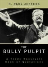 The Bully Pulpit: A Teddy Roosevelt Book of Quotations