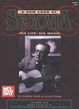 A New Look at Segovia: His Life * His Music (Volume Two)