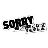 SORRY FOR DRIVING TOO CLOSE Sticker Decal Funny Vinyl Car Bumper #5868E