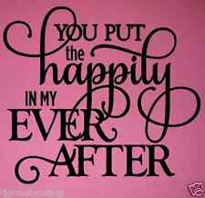 You put the happily in my ever after,vinyl wall quote, vinyl decal, love quote