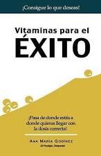 Vitaminas para el Exito: ¡Pasa de donde estas a donde quieras llegar con la dosi