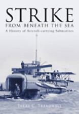 Strike from Beneath the Sea : A History of Aircraft-Carrying Submarines by Terry