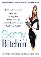 Skinny Bitchin' : A Get off Your Ass Journal to Help You Change Your Life,...