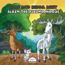 Be the Magic You Are: Rolf and Hedda Meet Albin the Albino Moose by Anita...