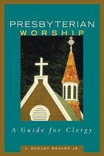 Presbyterian Worship : A Guide for Clergy by J. Dudley, Jr. Weaver (2002,...