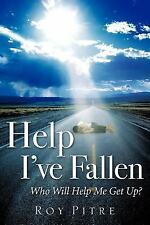 Help i've fallen who will help me get Up? by Roy Pitre (2006, Paperback)