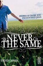 Never the Same: Stories of Those Who Encountered Jesus by Steven James #4B5