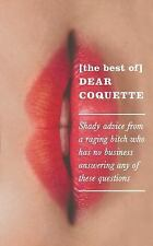 The Best of Dear Coquette: Shady Advice from a Raging Bitch Who Has No Business