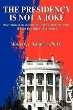 The Presidency Is Not a Joke : Observations of the Character of George W....