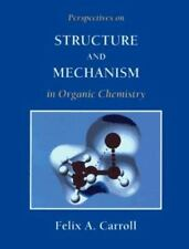 Perspectives on Structure and Mechanism in Organic Chemistry, Felix A. (Felix A.