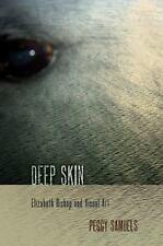 Deep Skin : Elizabeth Bishop and Visual Art by Peggy Samuels (2010, Hardcover)