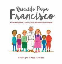 Querido Papa Francisco: El Papa responde a las cartas de nios de todo el mundo (