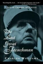 The Last Great Frenchman : A Life of General de Gaulle by Charles Williams...
