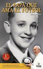 El Papa Que ama el Futbol: La Ejemplar Historia del Nino Que Se Convirtio en el
