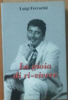 La gioia di ri-vivere - Ferrarini - Alberto Perdisa Editore,2005 -