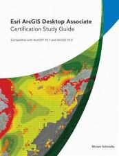 Esri ArcGIS Desktop Associate Certification Study Guide: By Schmidts, Miriam