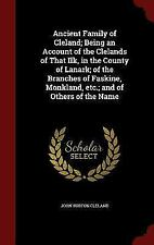 Ancient Family of Cleland; Being an Account of the Clelands of That Ilk, in the