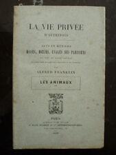 La Vie Privée d'Autrefois tome 2 (les animaux) - Alfred FRANKLIN - PLON 1899