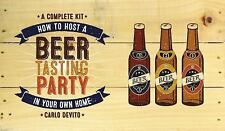 How to Host a Beer Tasting Party in Your Own Home: A Complete Kit by Carlo DeVit