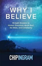 Why I Believe : Straight Answers to Honest Questions about God, the Bible,...