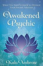 New, The Awakened Psychic: What You Need to Know to Develop Your Psychic Abiliti