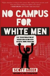 No Campus for White Men : The Transformation of Higher Education into Hateful...