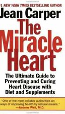 The Miracle Heart : The Ultimate Guide to Preventing and Curing Heart Disease Wi
