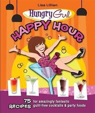 Hungry Girl Happy Hour : 75 Recipes for Amazingly Fantastic Guilt-Free Paperback
