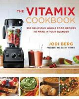 Vitamix Cookbook : 250 Delicious Whole Food Recipes to Make in Your Blender, ...