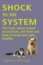 CATHERINE O'DRISCOLL Shock to the System The Facts about Animal Vaccination