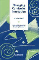 Cambridge Language Teaching Library. Managing Curricular Innovation by Markee, N