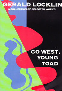 GERALD LOCKLIN - GO WEST, YOUNG TOAD - SELECTED WORKS - POETRY AND PROSE