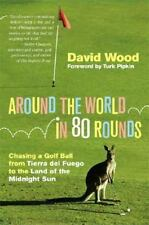 Around the World in 80 Rounds: Chasing a Golf Ball from Tierra del Fuego to th..
