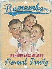 "Remember We Are A Normal Family Retro Vintage Nostalgic Funny Metal Sign 9""x12"""