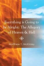 Everything Is Going to Be Alright : The Allegory of Heaven and Hell by...