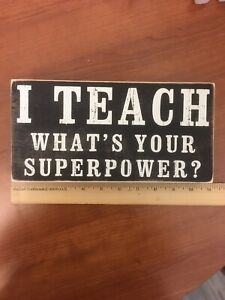 "I Teach What's Your Superpower Wooden Sign Decor 10"" X 5"" X 2"""