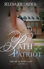Path of a Patriot : The Die Is Now Cast 1772-1774 by Selena Joy Layden (2013,...